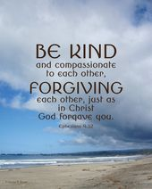 Be Kind (Ephesians 4:32) Original Photography Print by denisebrownart, $15.00...